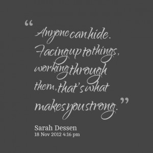 Quotes Picture: anyone can hide facing up to things, working through ...