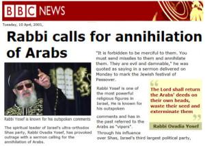 "... BBC , 10th April 2001, ""Rabbi calls for annihilation of Arabs"