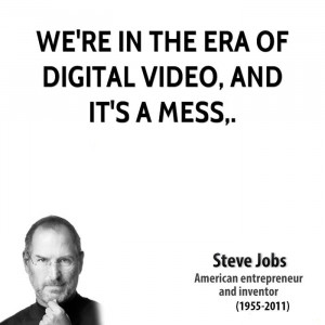 We're in the era of digital video, and it's a mess,.