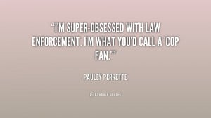 quote-Pauley-Perrette-im-super-obsessed-with-law-enforcement-im-what ...