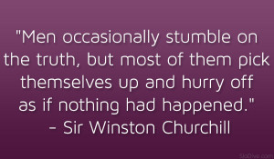 """... and hurry off as if nothing had happened."""" – Sir Winston Churchill"""