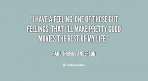 quote-Paul-Thomas-Anderson-i-have-a-feeling-one-of-those-60248.png