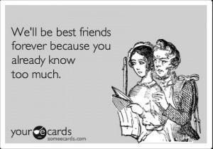 funny friendship ecard: we%27ll be best friends forever because you ...