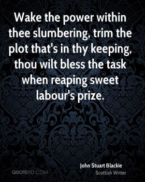 Wake the power within thee slumbering, trim the plot that's in thy ...