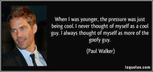 ... always thought of myself as more of the goofy guy. - Paul Walker