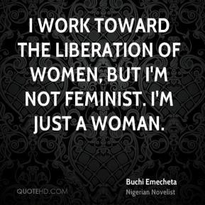 Buchi Emecheta - I work toward the liberation of women, but I'm not ...