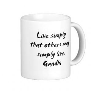 Mahatma Gandhi ~ Live Simply ~ Famous Quotation Classic White Coffee ...