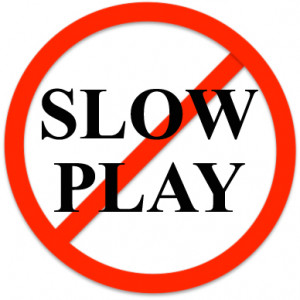 SLOW PLAY NOTICE