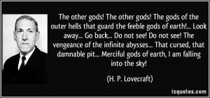 The other gods! The other gods! The gods of the outer hells that guard ...