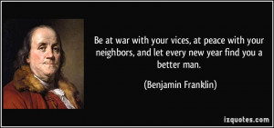 Be at war with your vices, at peace with your neighbors, and let every ...