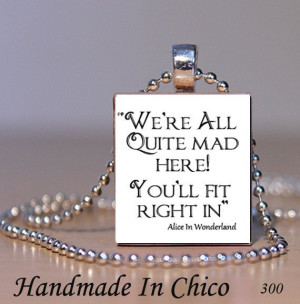 Alice In Wonderland Quote Were All Quite Mad Here Pendant Scrabble ...
