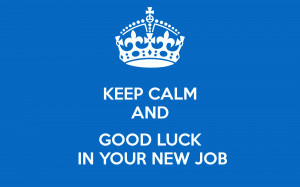Keep Calm and Good Luck On Your New Job