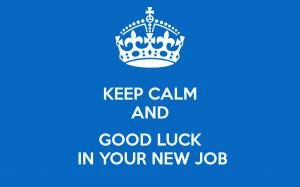 Keep Calm and Good Luck On Your New Job