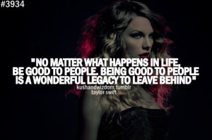 No matter what happens in life, be good to people. Being good to ...