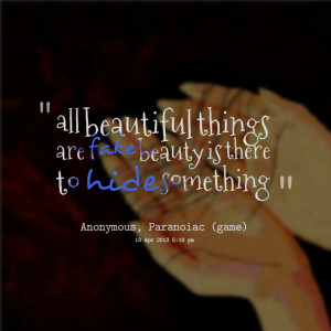 Quotes Picture: all beautiful things are fake beauty is there to hide ...