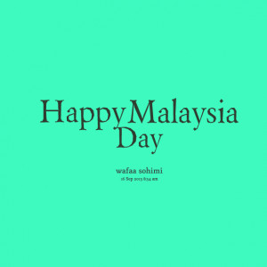 Quotes Picture: happy malaysia day