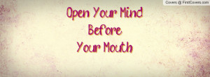 Open Your Mind Before Your Mouth Profile Facebook Covers