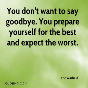 You don't want to say goodbye. You prepare yourself for the best and ...