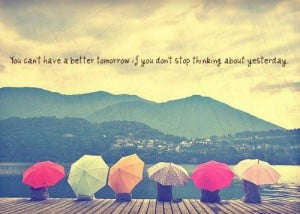 Quotes about Life - You can't have a better tomorrow if you don't stop ...