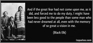 And if the great fear had not come upon me, as it did, and forced me ...