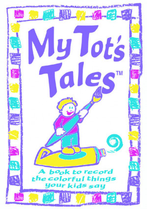 My Tots Tales - A Book to Record the Colorful Things Your Children Say ...