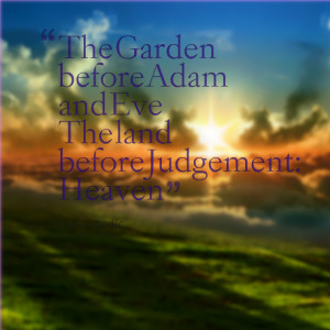 Quotes Picture: the garden before adam and eve the land before ...