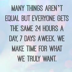 Thank you!! You make time for the things/people you want to spend time ...