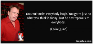 quote-you-can-t-make-everybody-laugh-you-gotta-just-do-what-you-think ...