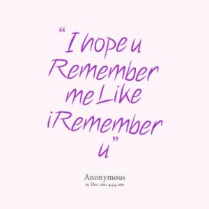 hope u Remember me Like i Remember u