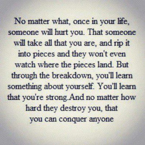 that you re strong and no matter how hard they destroy you that you ...