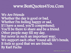 We Are Friends Whether The Day Is Good Or Bad, Whether I'm Feeling ...