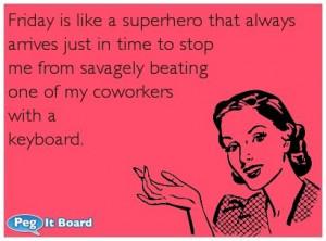 Humor ecard: Friday is like a superhero that always arrives just in ...