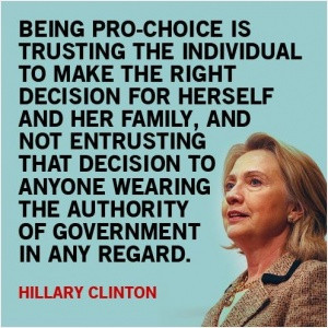 Being pro-choice is trusting the individual to make the right decision ...