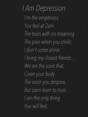 am depression. I'm the emptiness you feel at 2am. the tears with no ...