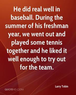 Larry Tobin - He did real well in baseball. During the summer of his ...