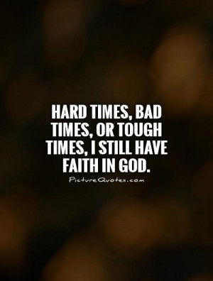 Quotes Faith Quotes Hard Times Quotes Faith In God Quotes Hard Time ...