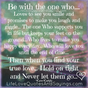 be with the one who loves to see you smile and promises to make you ...