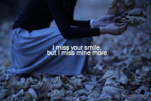 ... your smile because you're lonely and sad and so you can't smile