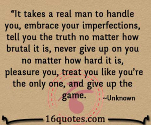 it takes a real man to handle you embrace your imperfections tell you ...