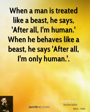 beast, he says, 'After all, I'm human.' When he behaves like a beast ...