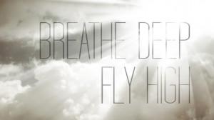 Breathe Deep, Fly High