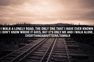 ... Where It Goes, But It's Only Me And I Walk Alone ~ Loneliness Quote