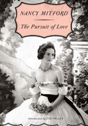 The Pursuit of Love - Nancy Mitford.