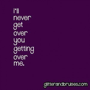 ll never get over you getting over me.