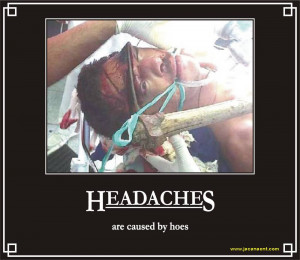Headaches, Demotivation, Demotivational, Demotivational Posters ...