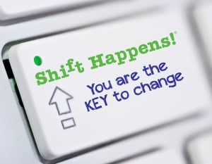 Shift Happens! You are the key to change!