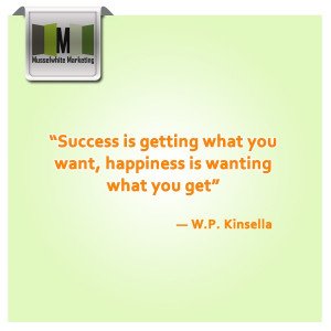 "... what you want, happiness is wanting what you get"" ― W.P. Kinsella"