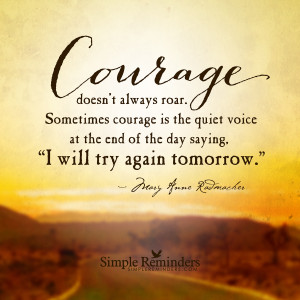 courage does not always roar by mary anne radmacher courage does not ...
