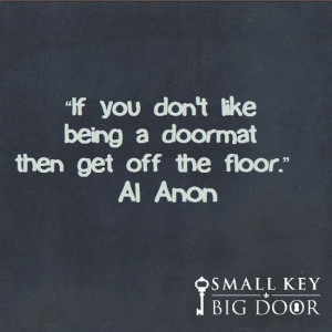 Al Anon Quotes   ... If you don't like being a doormat then get off ...