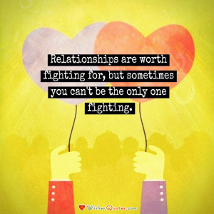 Relationships are worth fighting for, but sometimes you can't be the ...